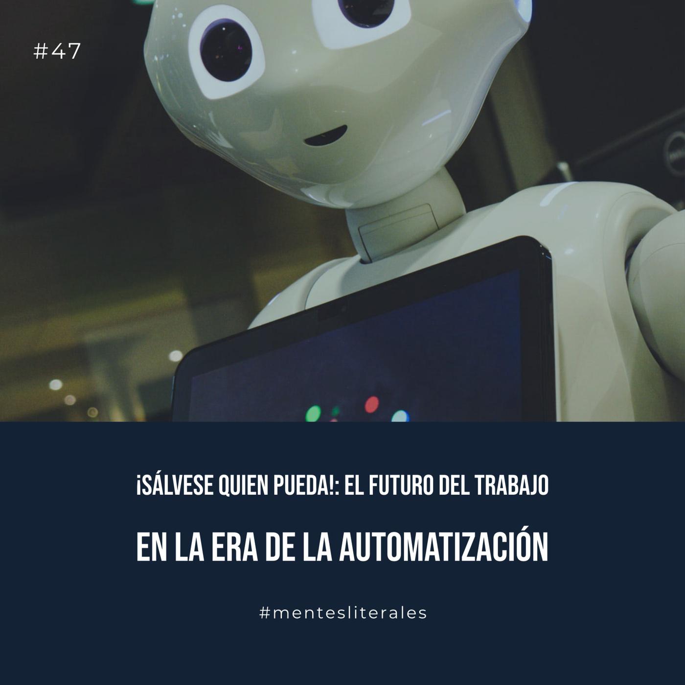 47: ¡Sálvese quien pueda: El futuro del trabajo en la era de la automatización