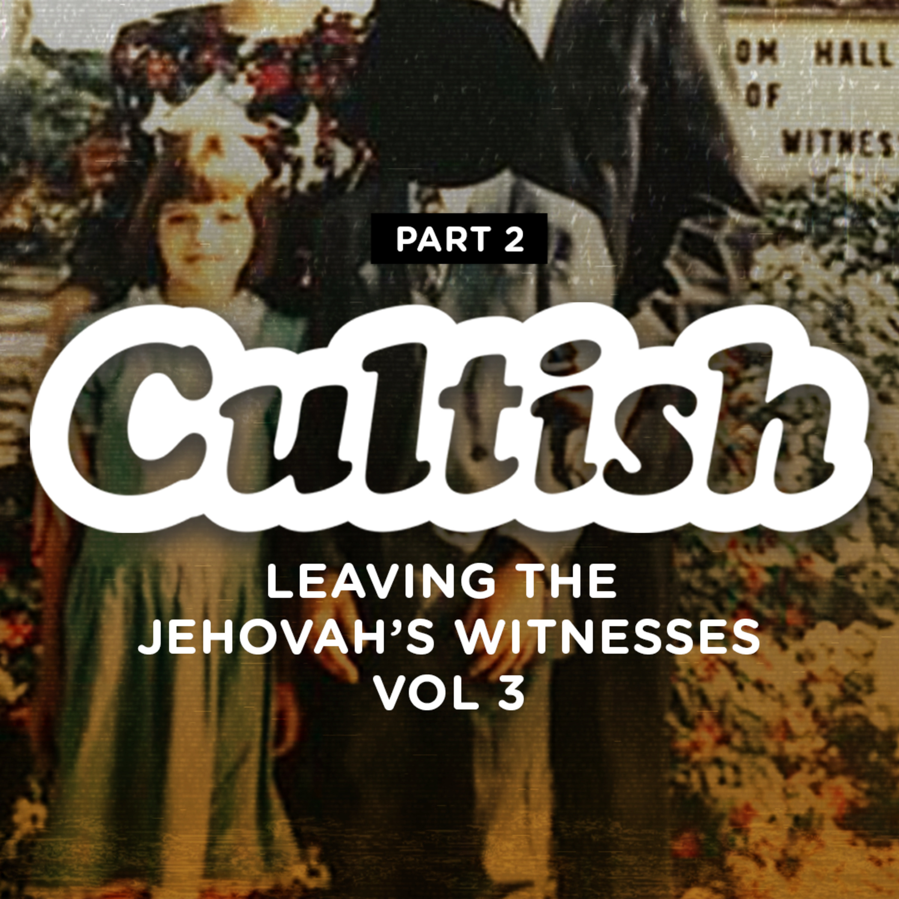 Part 2: Leaving the Jehovah's Witnesses - Vol  3 - Cultish