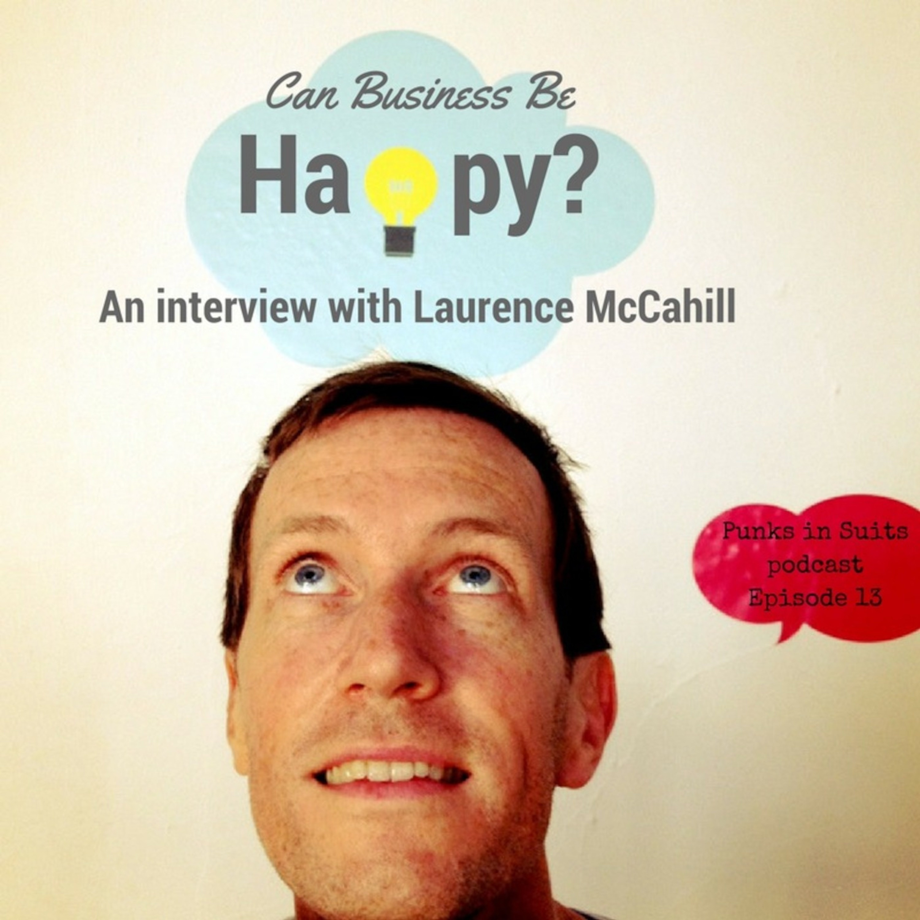 Episode 13: Can Business Be Happy? An interview with Laurence McCahill