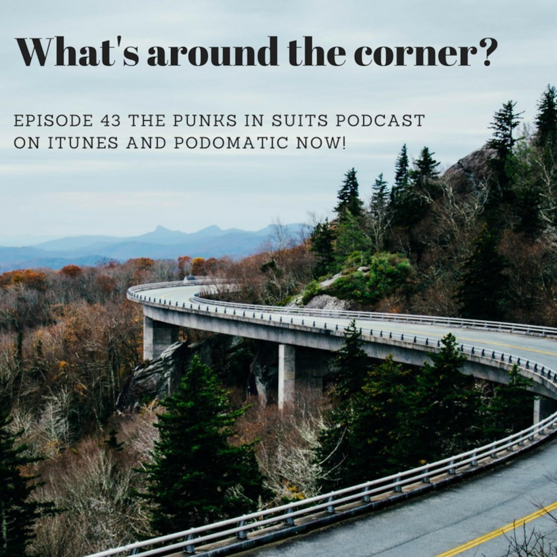 Episode 43: What's Around The Corner?