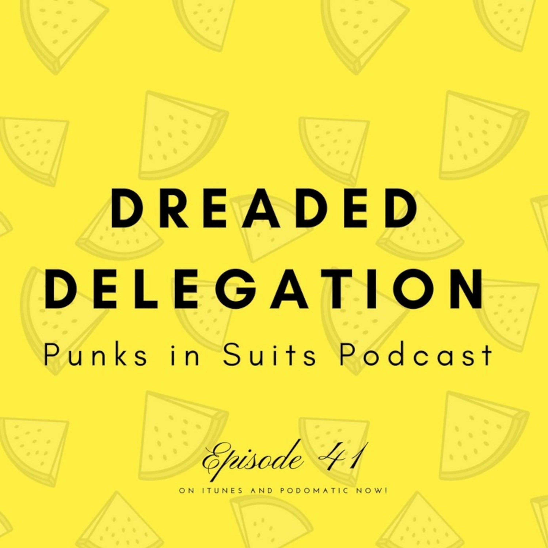 Episode 41: Dreaded Delegation
