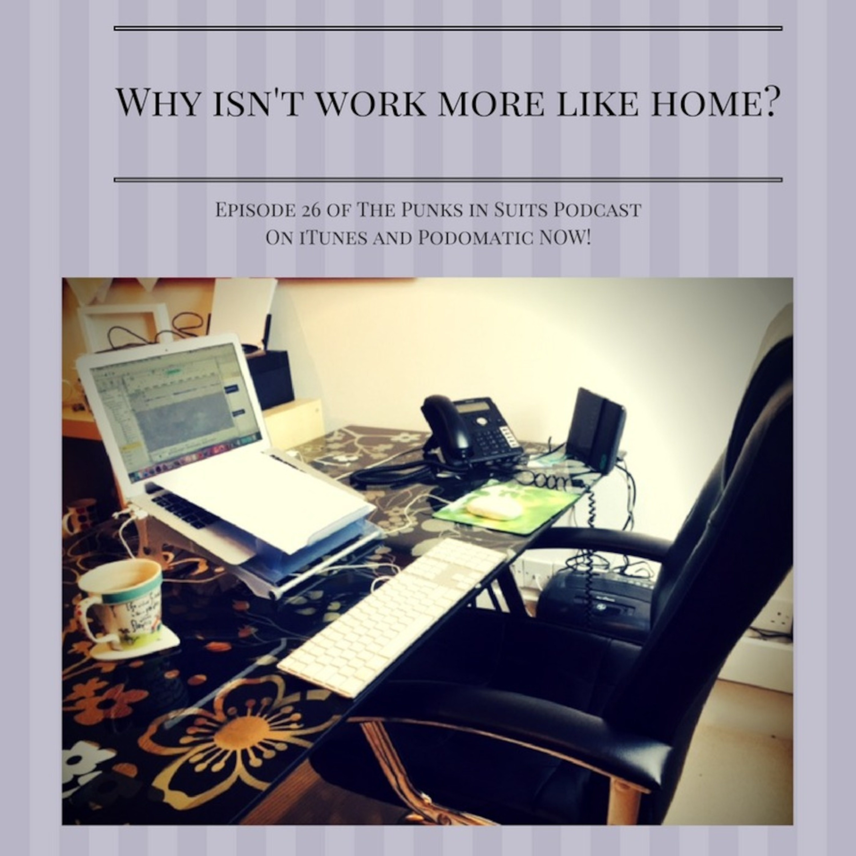 Episode 26: Why isn't work more like home?