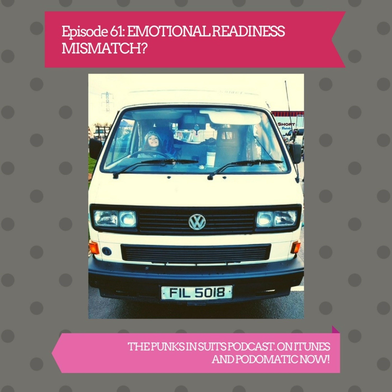 Episode 61: Emotional Readiness Mismatch