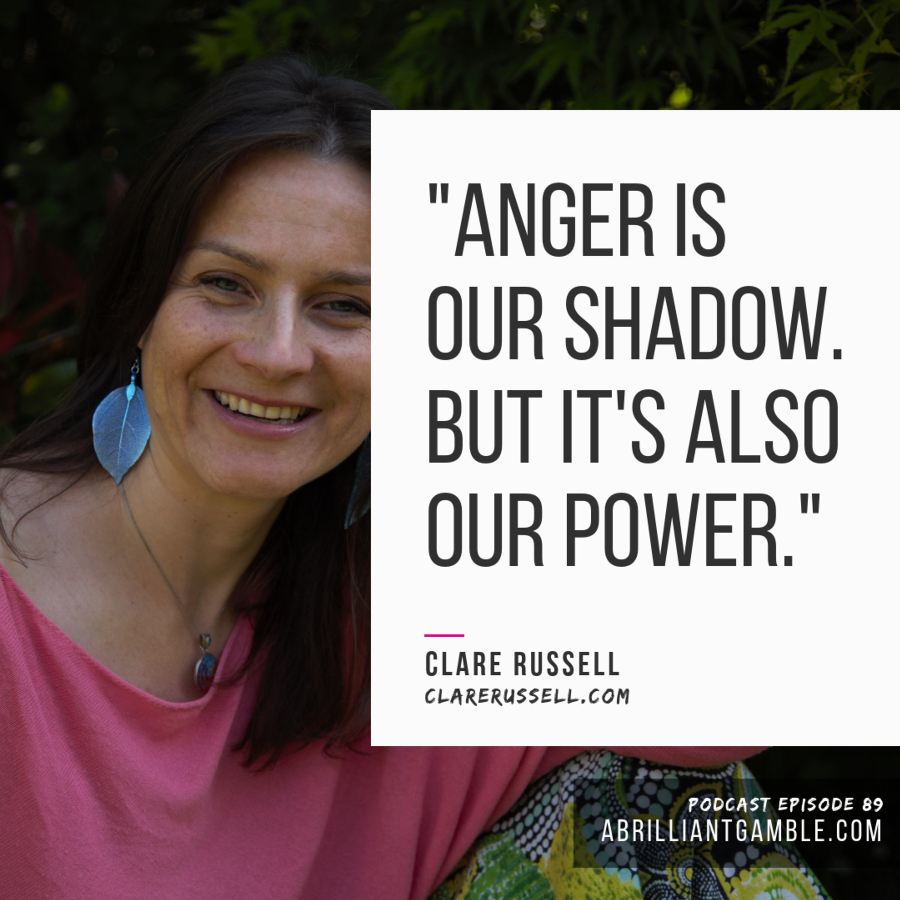 89 Anger is our shadow but it's also our power with Clare Russell