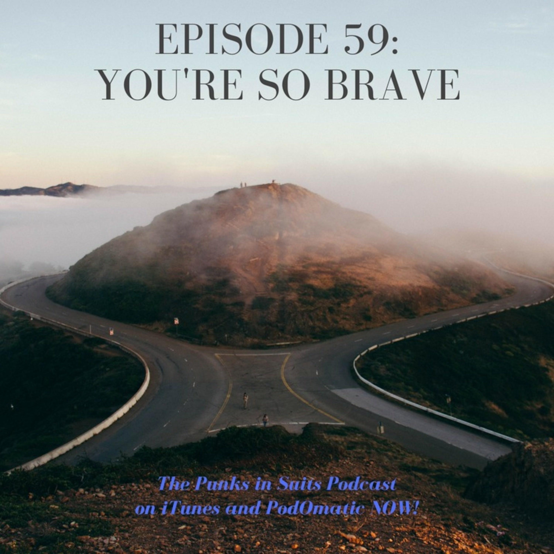 Episode 59: You're So Brave!