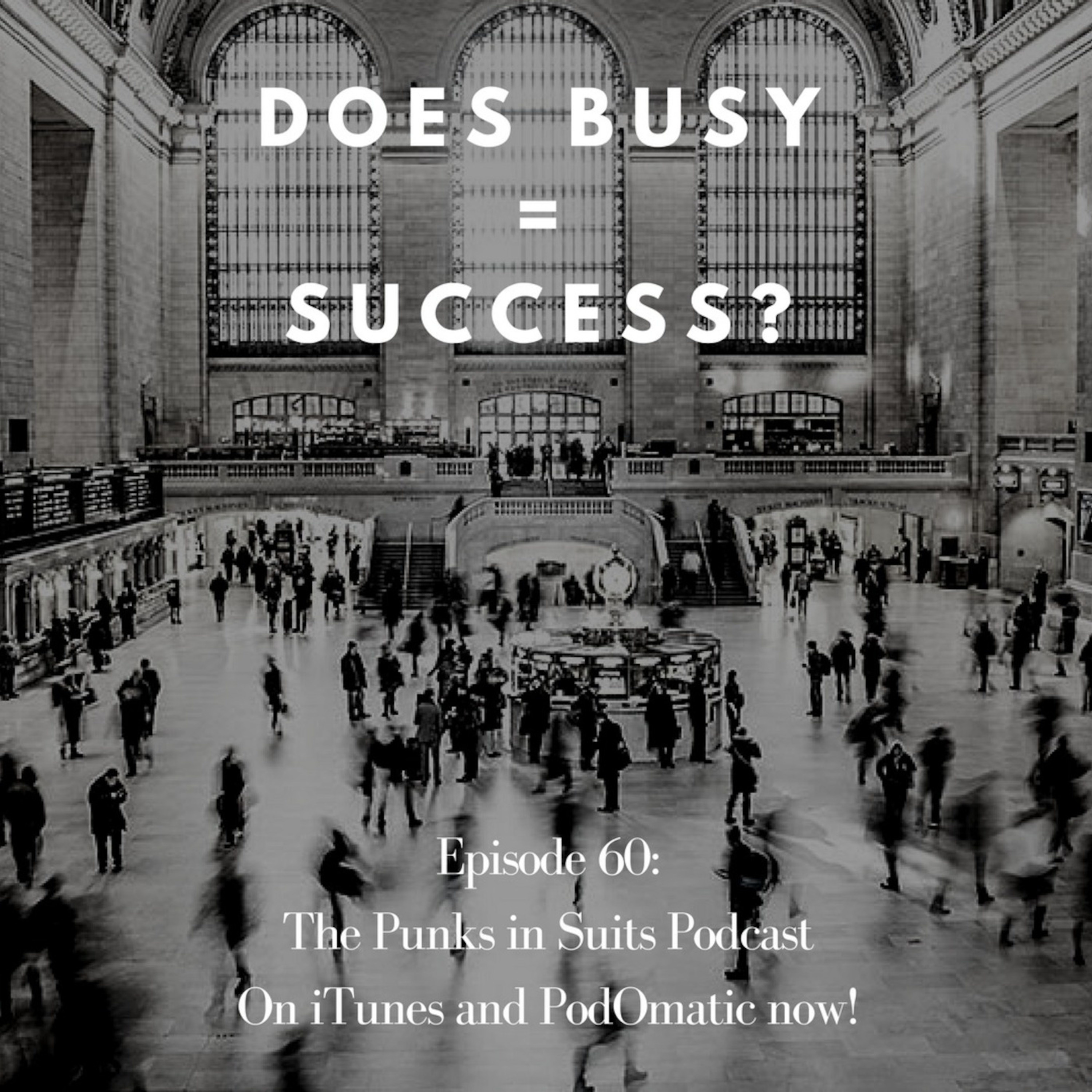 Episode 60: Does Busy = Success?