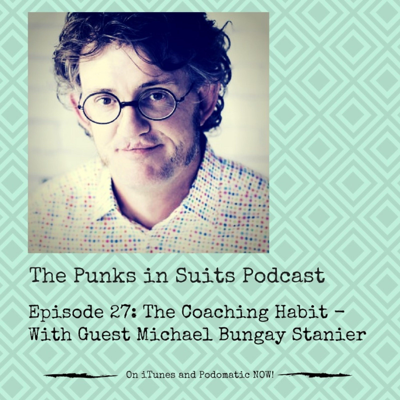 Episode 27: The Coaching Habit - with guest Michael Bungay Stanier