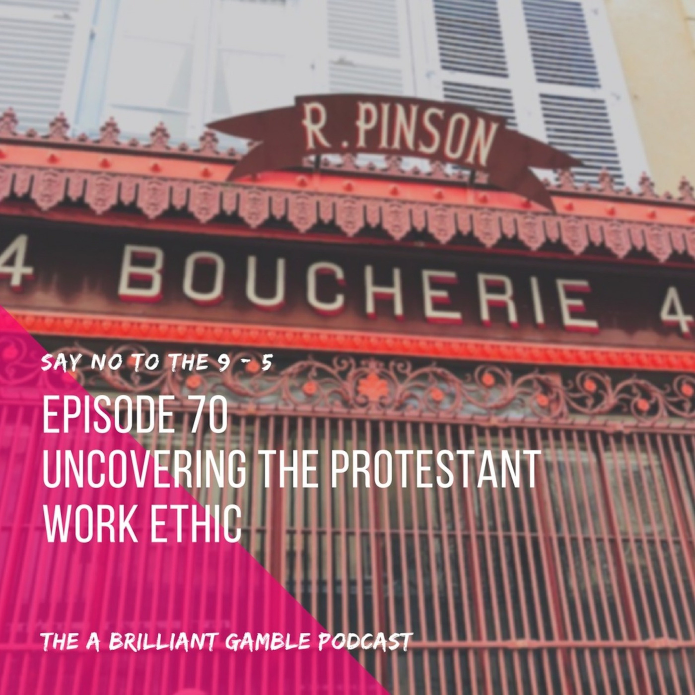 Episode 70: Uncovering the Protestant Work Ethic