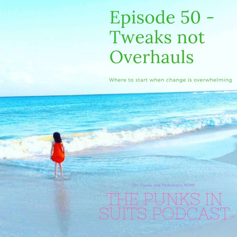 Episode 50: Tweaks not Overhauls