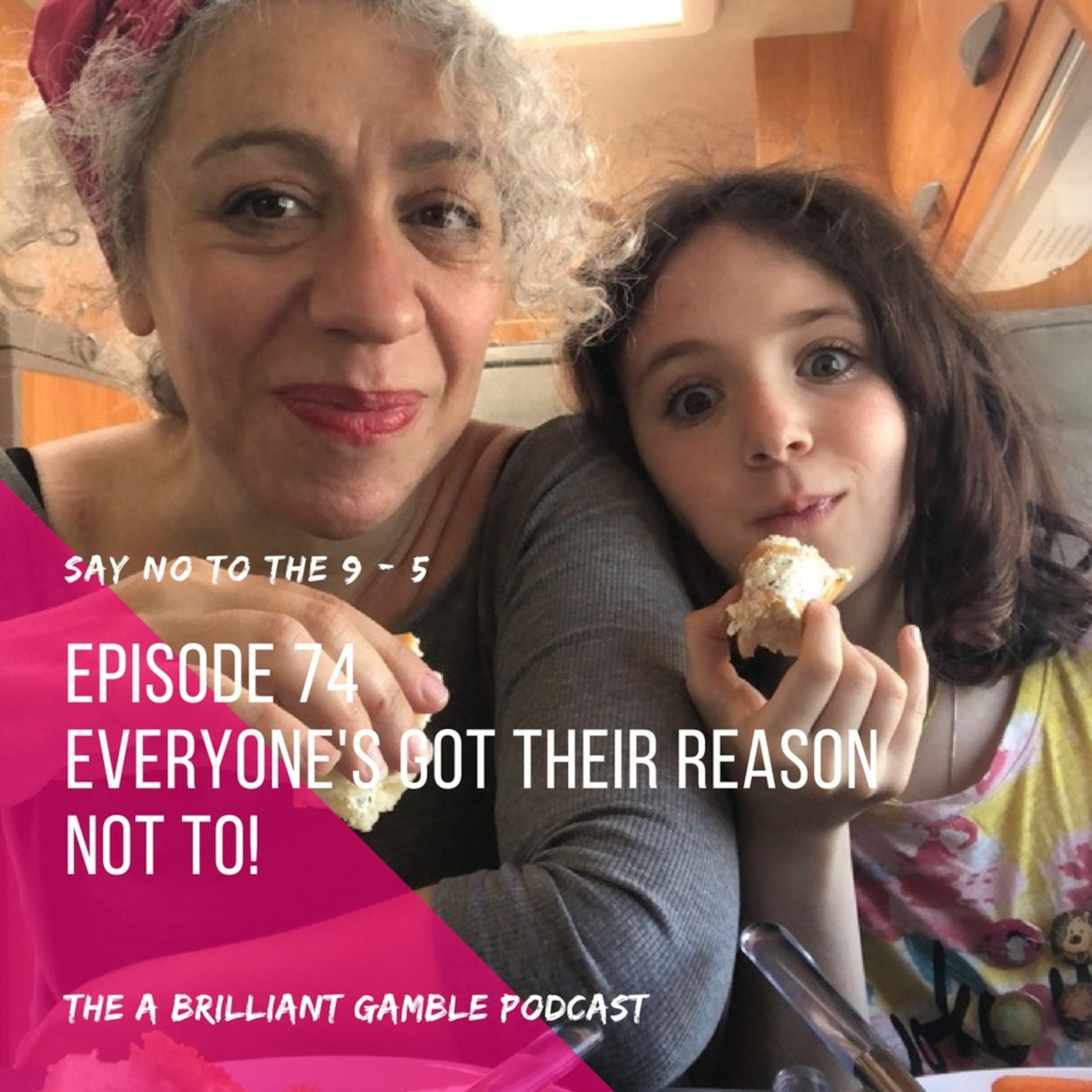 Episode 74: Everyone's Got Their Reason Not To!