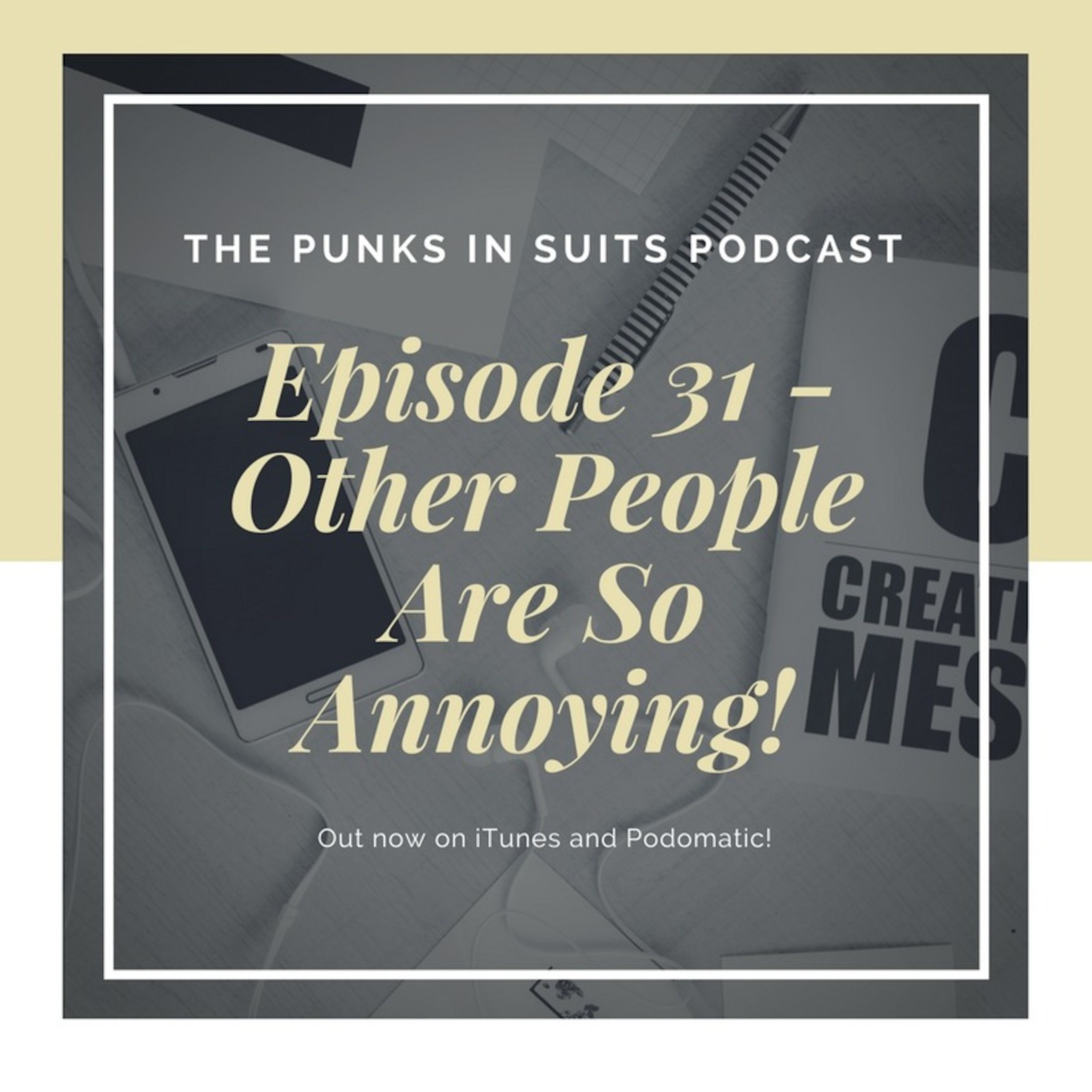 Episode 31: Other People Are So Annoying!