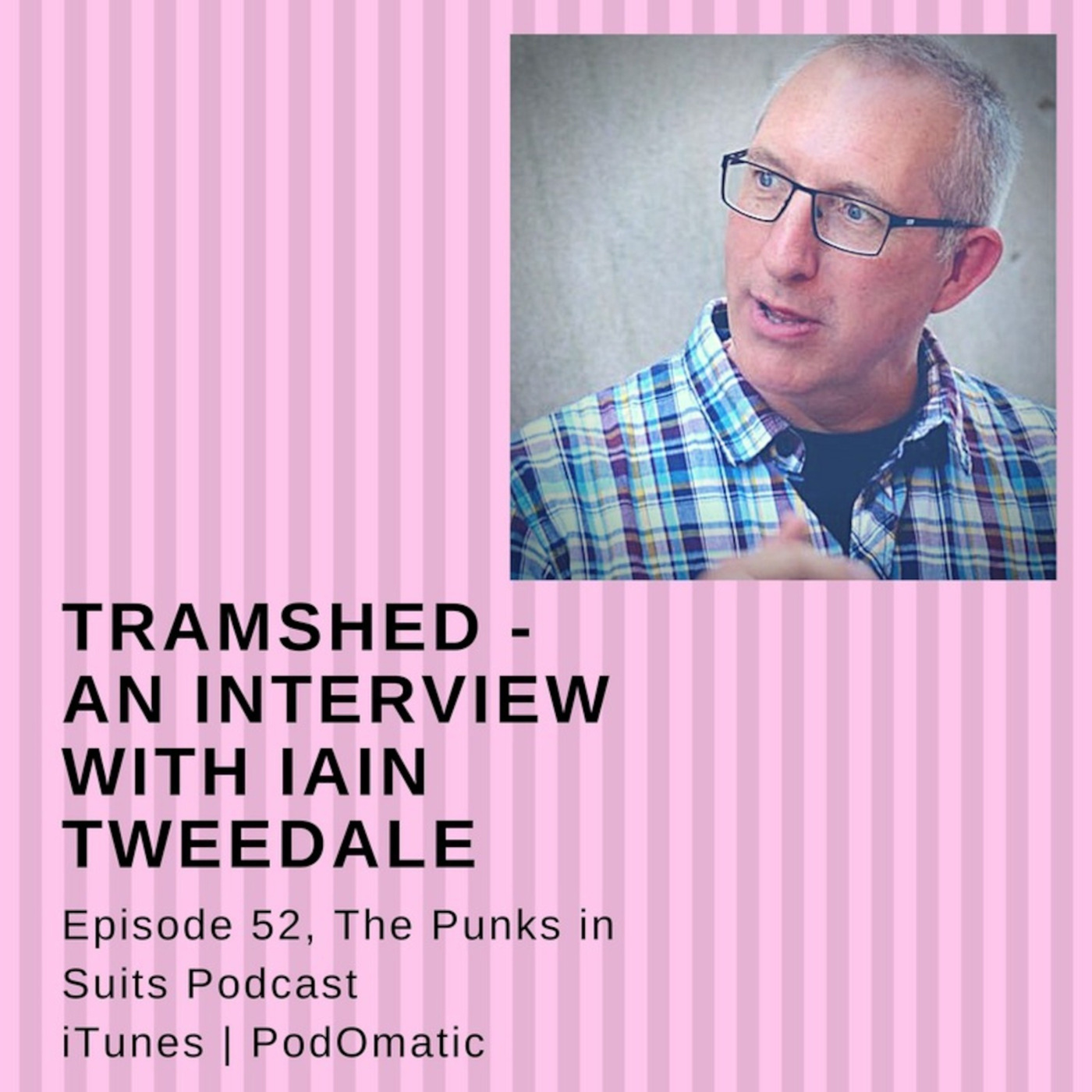 Episode 52: Tramshed - An interview with Iain Tweedale