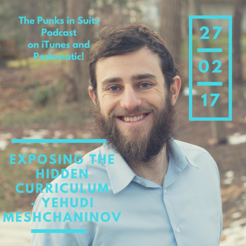 Episode 18: Exposing the Hidden Curriculum - Yehudi Meshchaninov