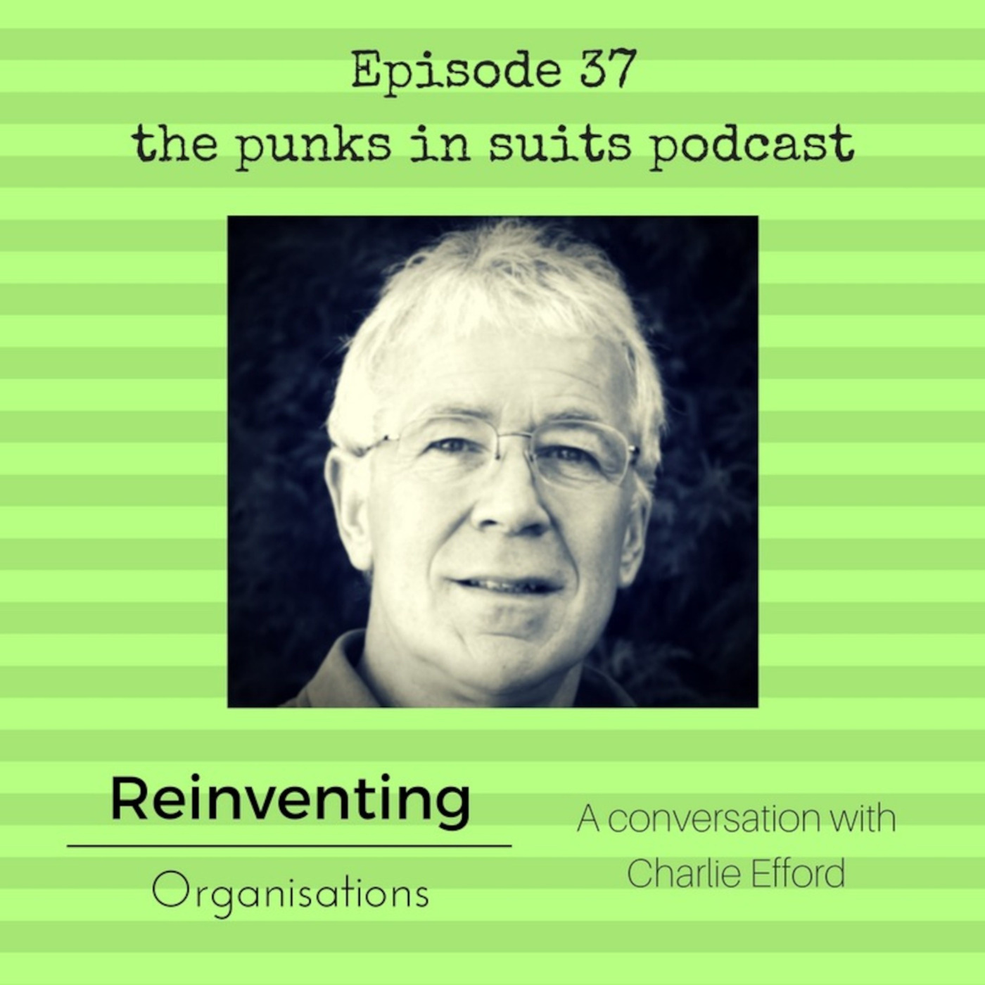 Episode 37: Reinventing Organisations, with Charlie Efford