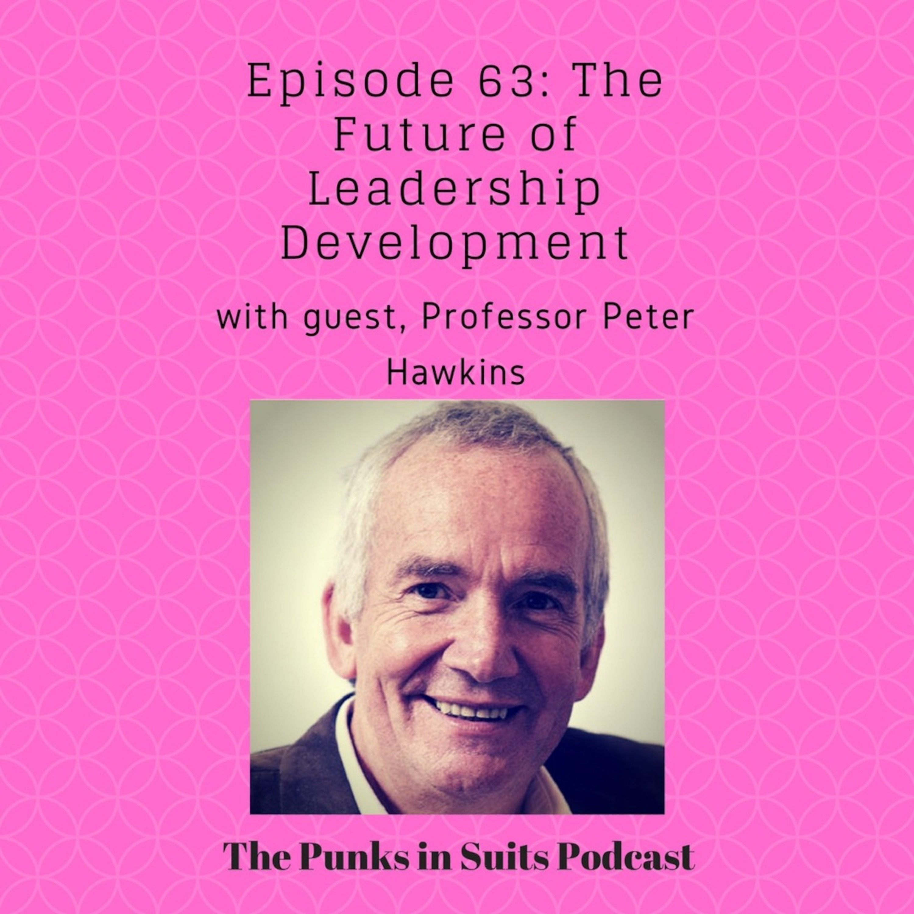 Episode 63: The Future of Leadership Development, with Prof Peter Hawkins