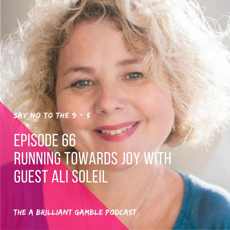 Episode 66: Running Towards Joy with guest Ali Soleil