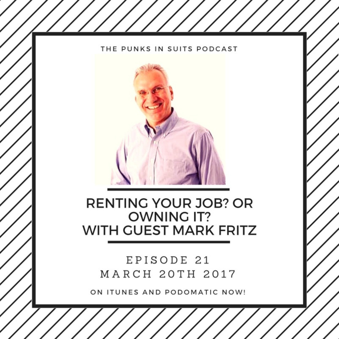 Episode 21: Renting your job, or owning it? With guest, Mark Fritz