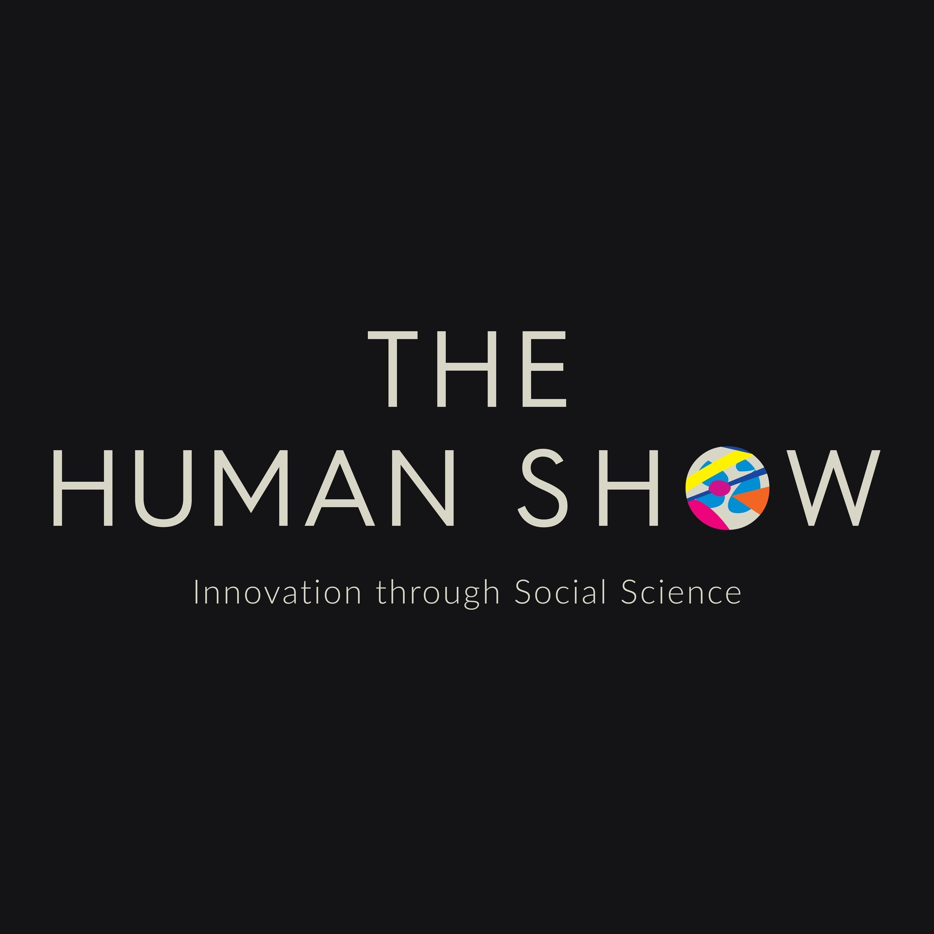 The Human Show: Innovation through Social Science