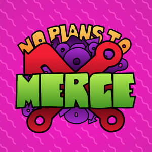 No Plans to Merge podcast