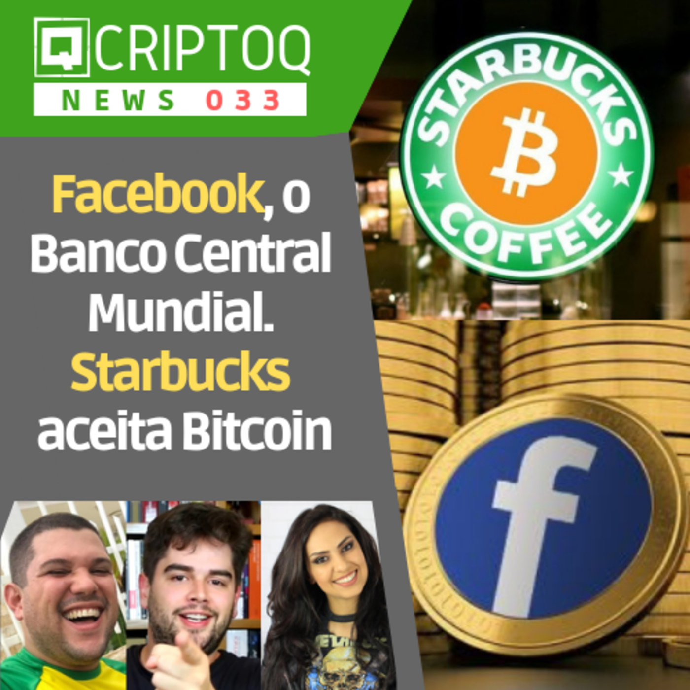 Facebook será o Banco Central Mundial e Starbucks vai aceitar Bitcoin por causa da Bakkt | CriptoQ News 033