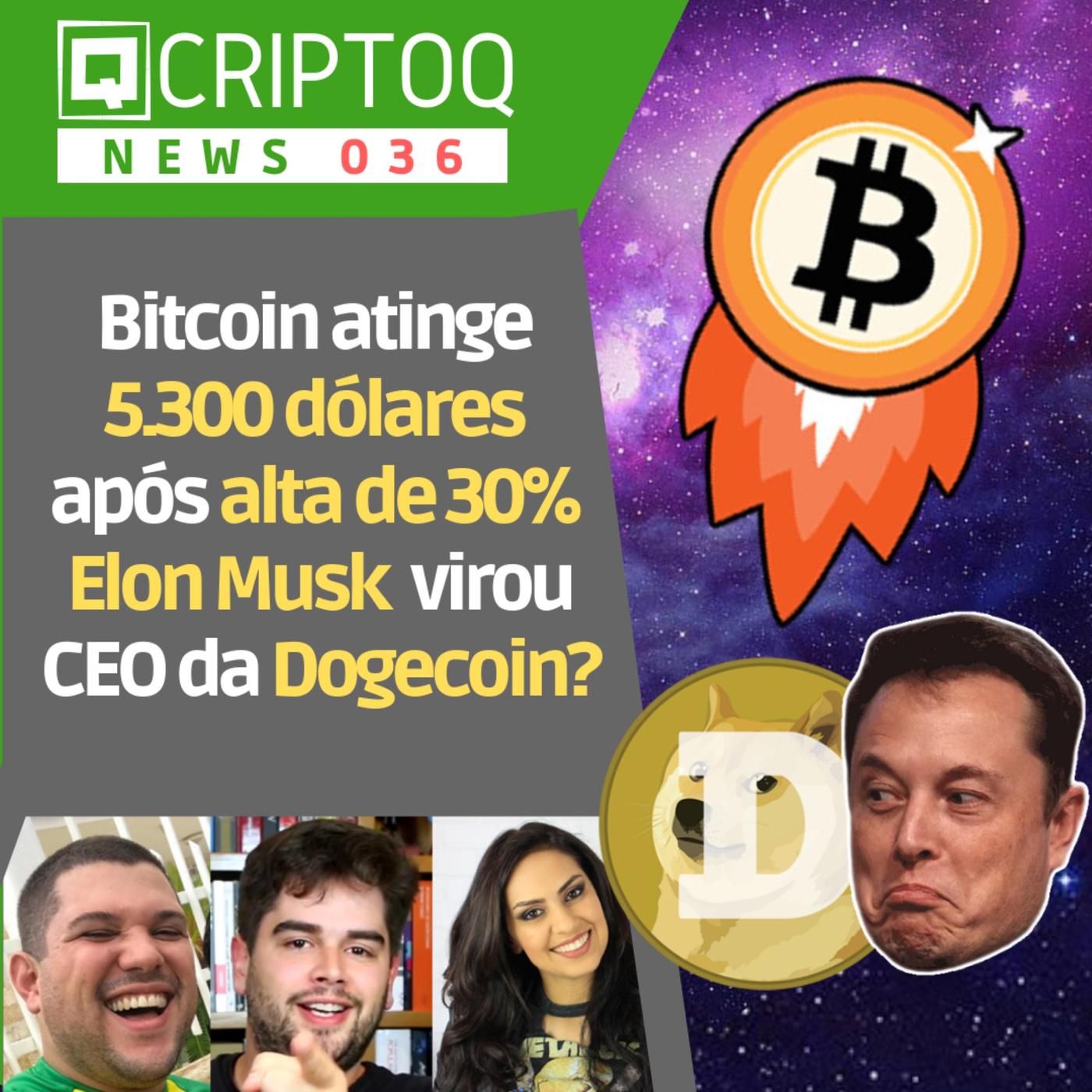 Bitcoin atinge USD 5.300 após alta de 30% e Elon Musk CEO da Dogecoin? CriptoQ News Podcast 036