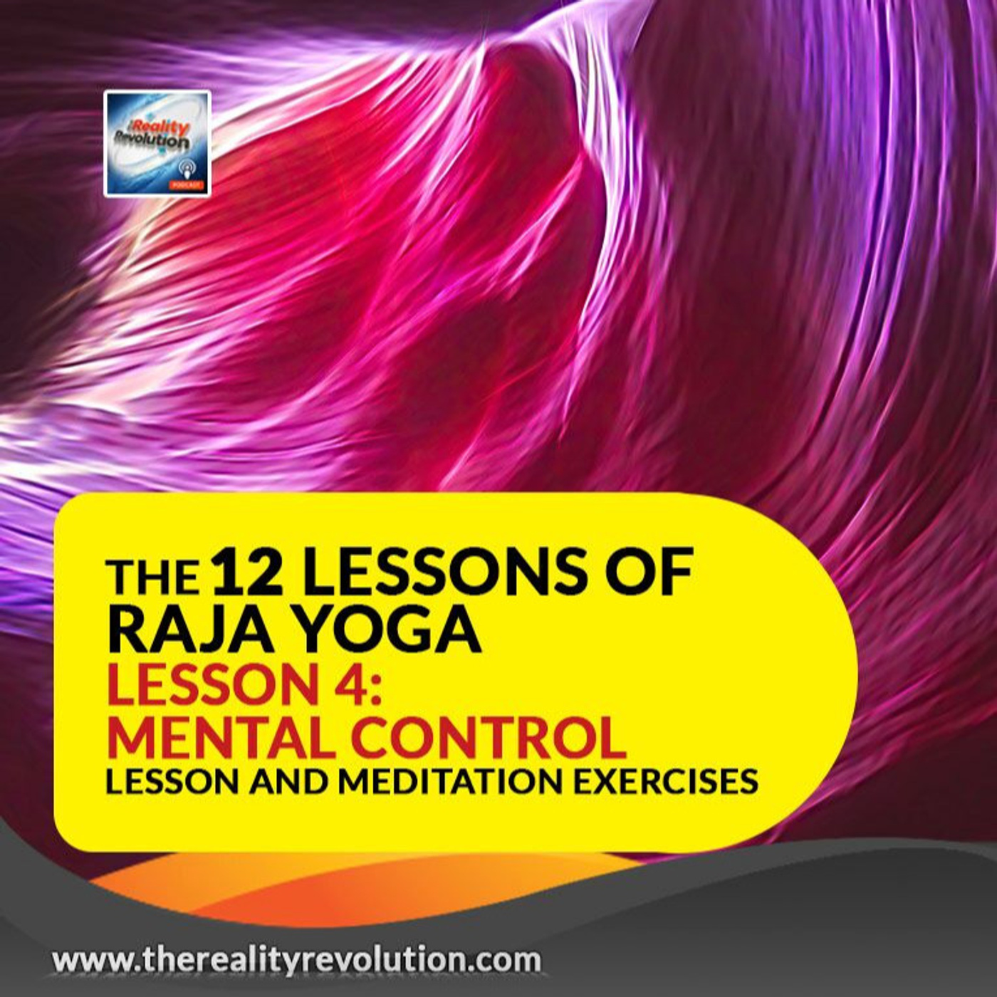The 12 Lessons Of Raja Yoga Lesson 4 Mental Control Lessons And Meditation Exercises The Reality Revolution Podcast Lyssna Har Poddtoppen Se
