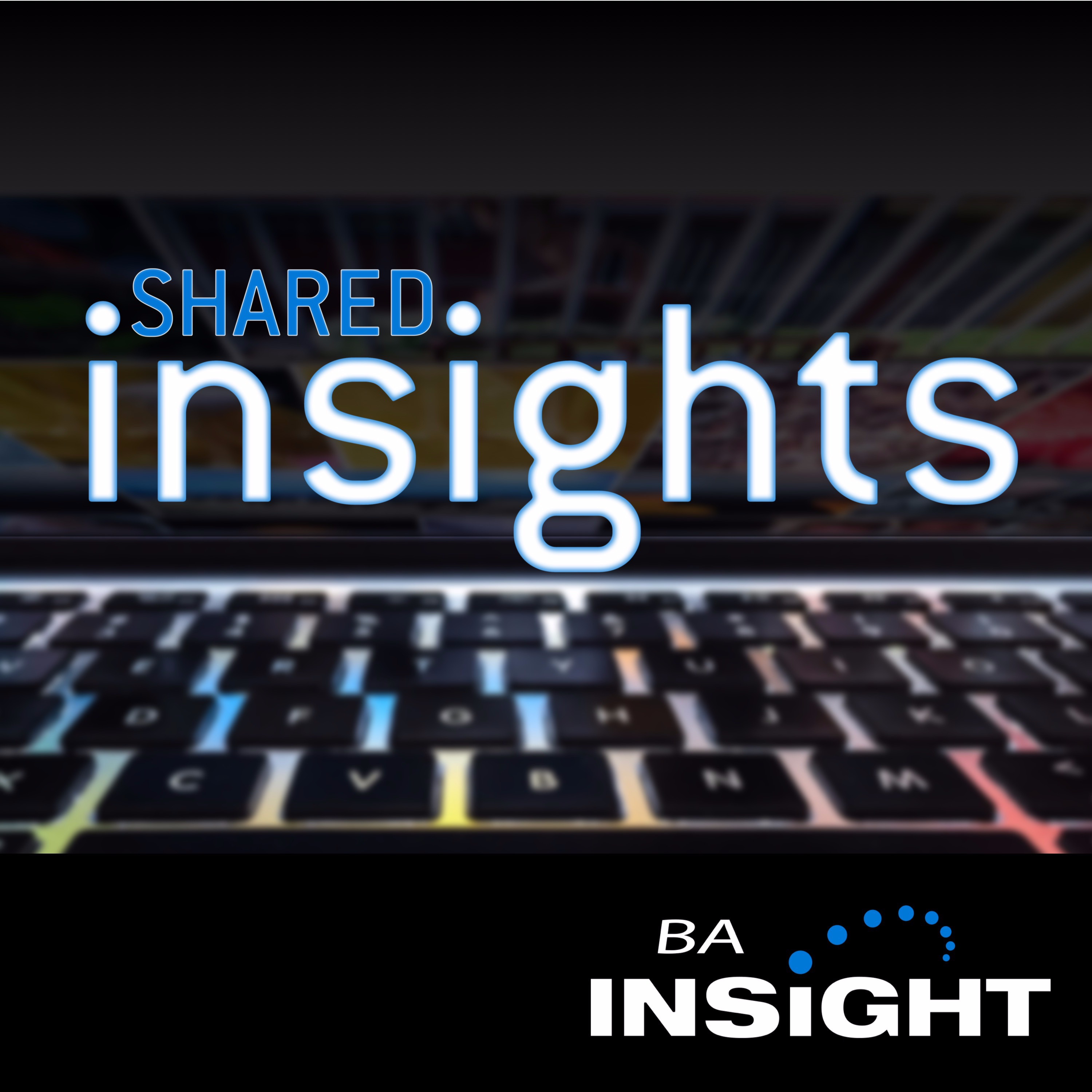 Shared Insights: The Podcast from BA Insight