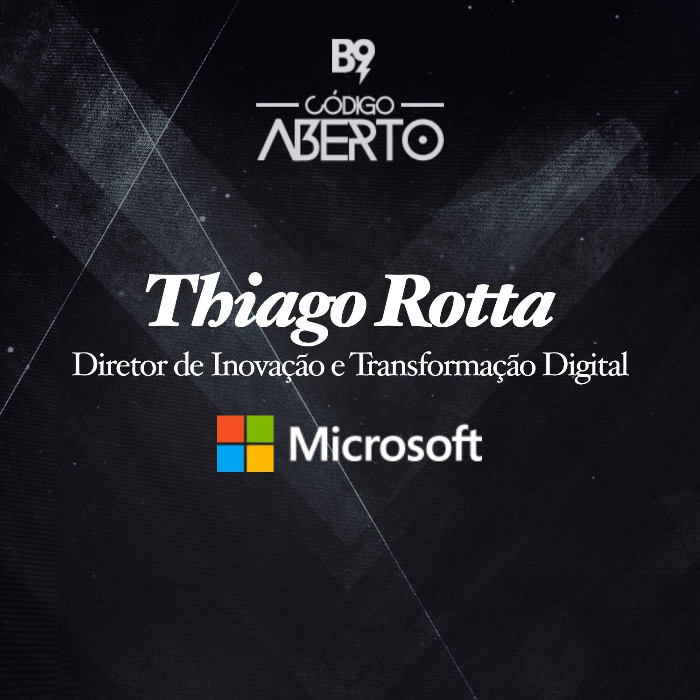 Thiago Rotta, Diretor de Inovação e Transformação Digital, Microsoft