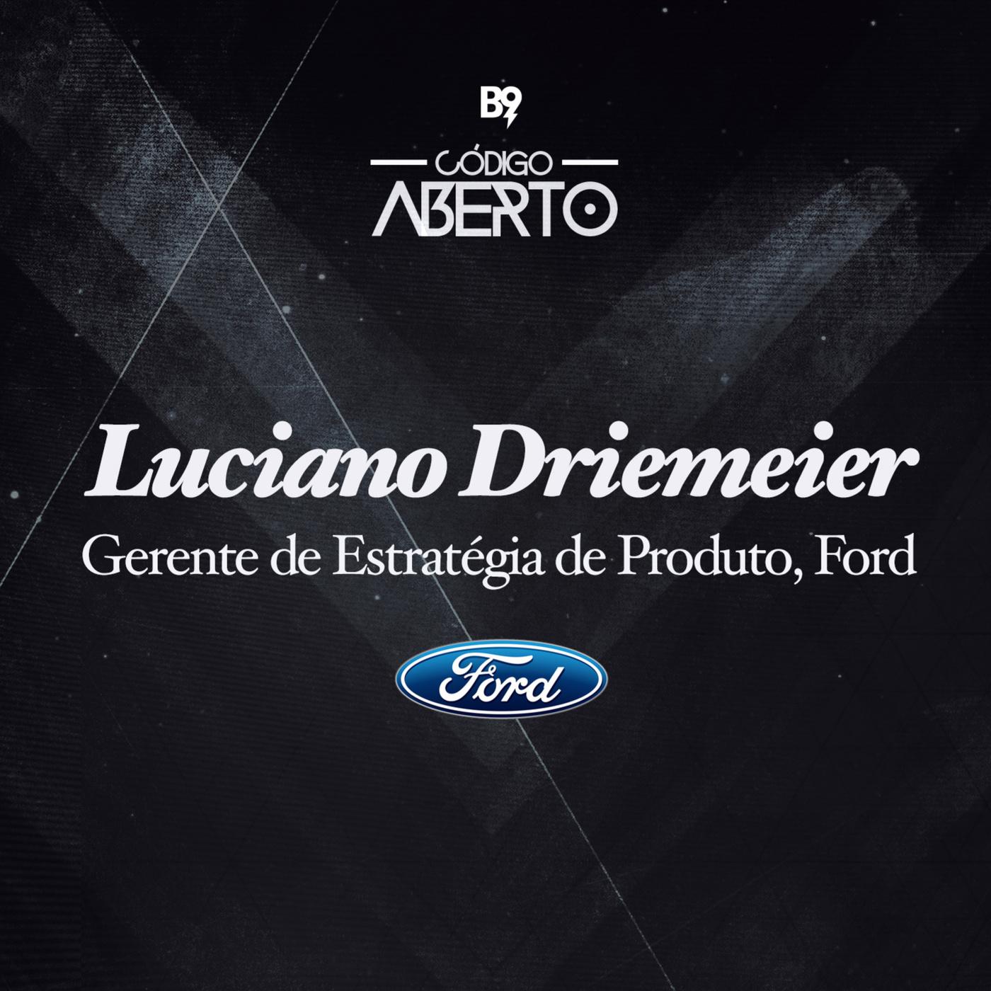 Luciano Driemeier, Gerente de Estratégia de Produto, Ford