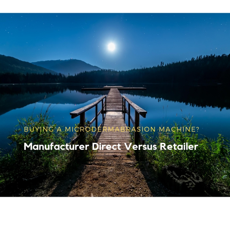 Episode 6 Buying a Microdermabrasion Device Manufacturer Direct versus Retail
