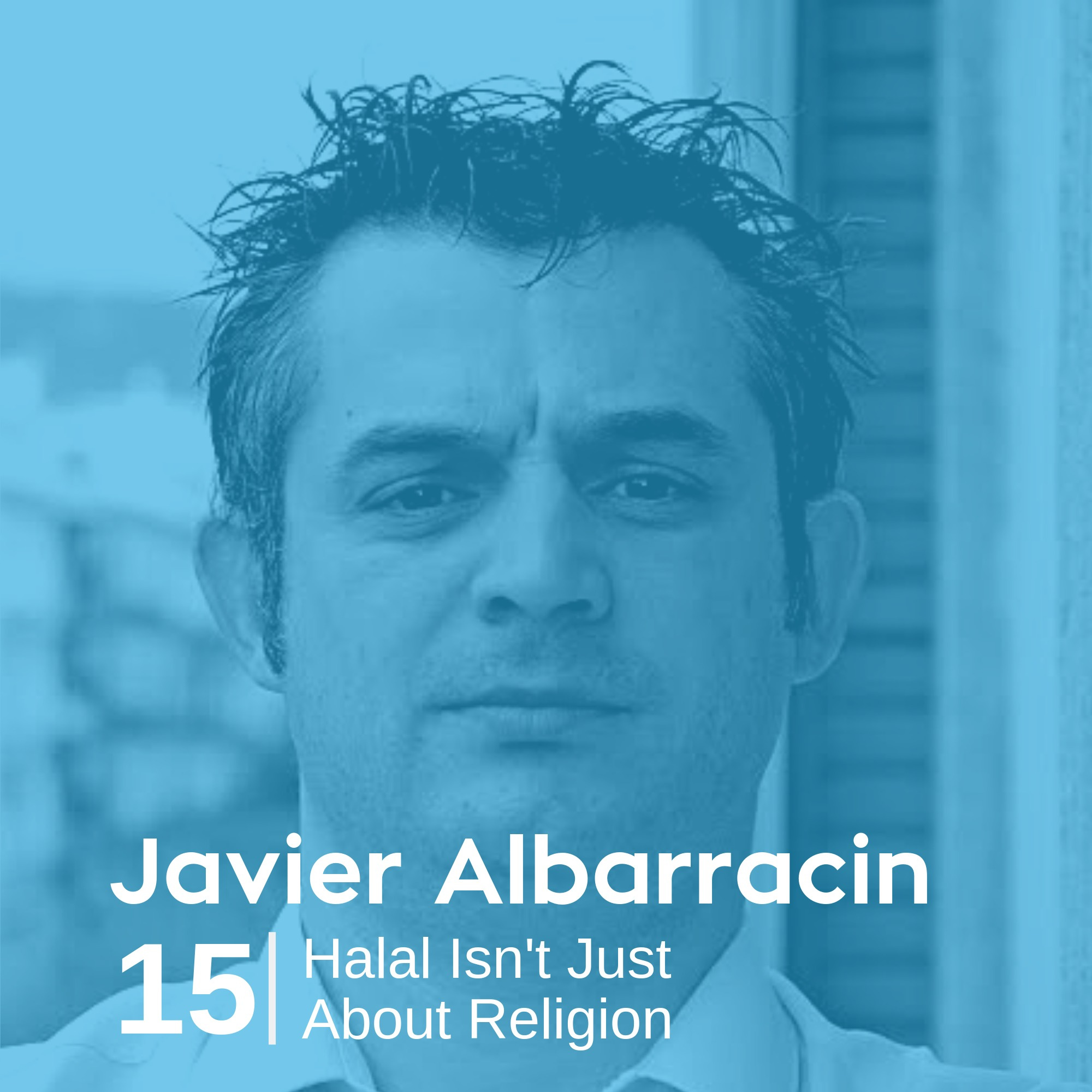 Ep 15. Javier Albarracin - Halal Isn't Just About Religion