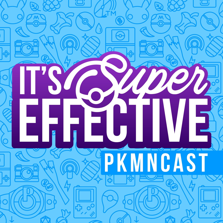 It's Super Effective: A Pokémon Podcast - Pokemon Podcast on