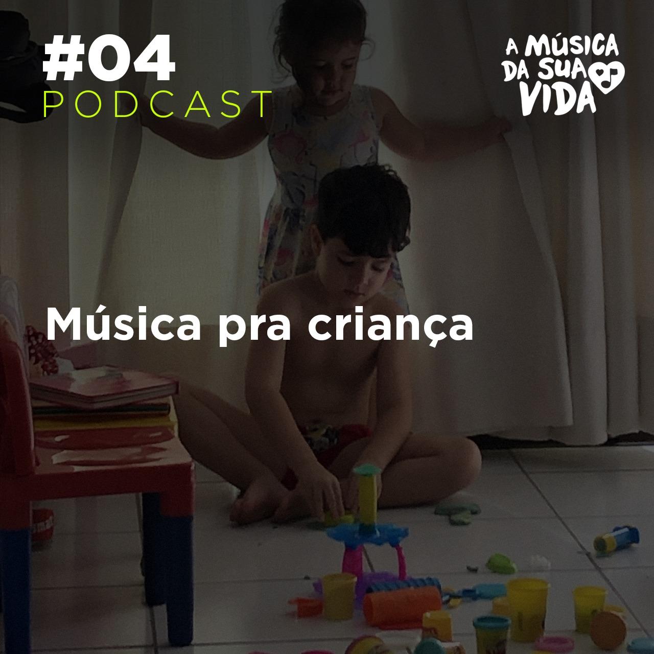 #04 - Música pra criança