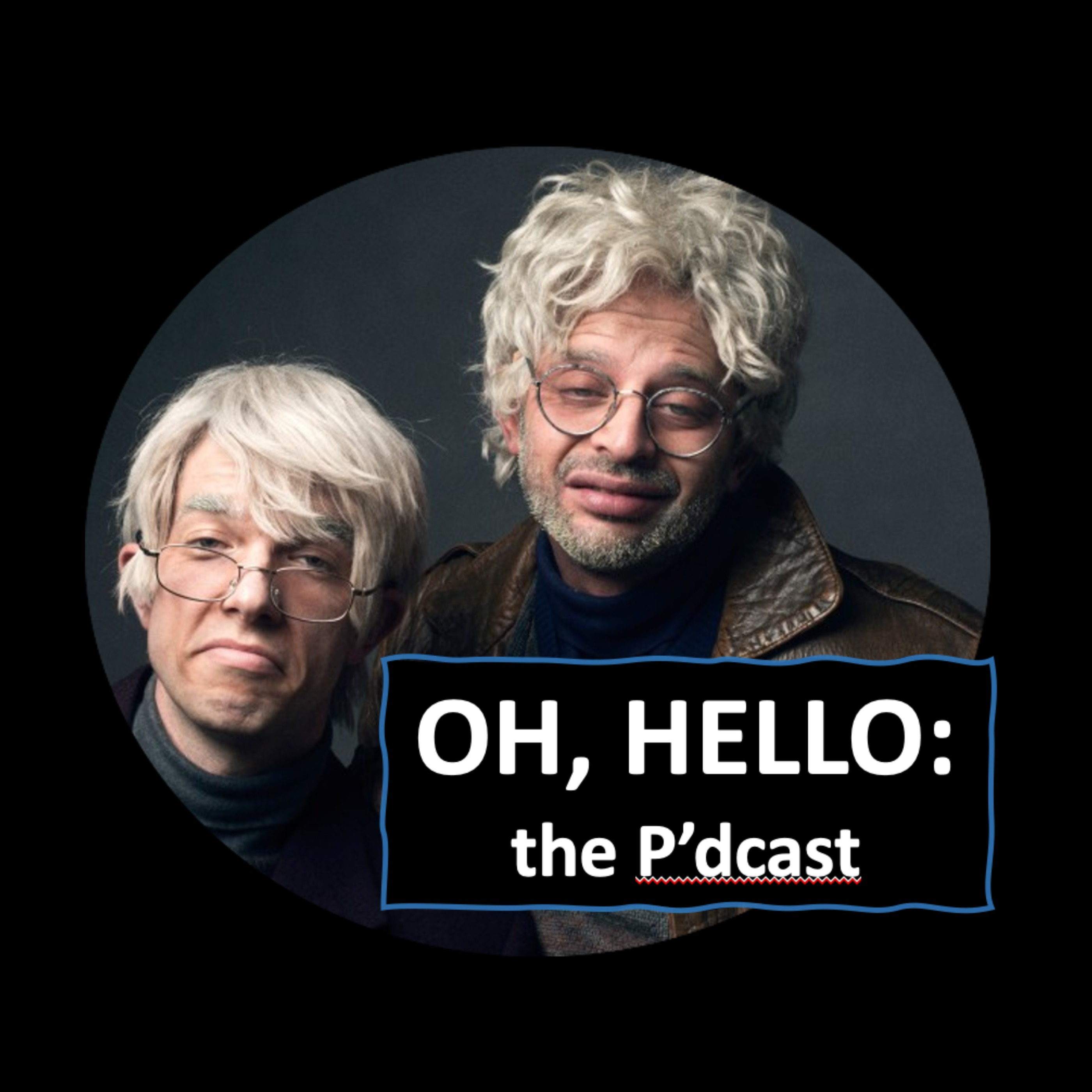 Oh, Hello: the P'dcast