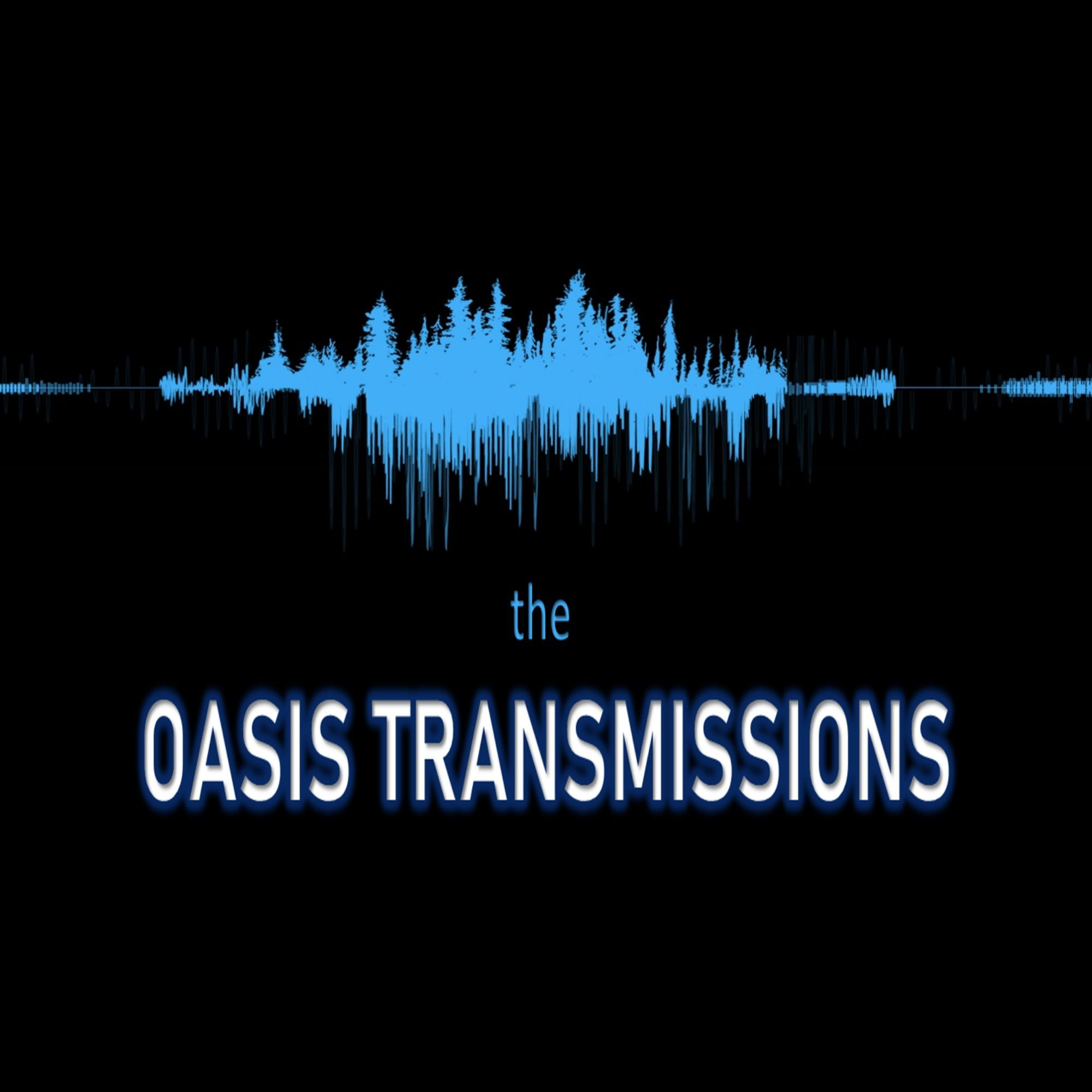 """    The Oasis Transmissions "" Podcast"