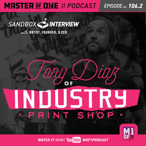 Episode 106.2: Sandbox Interview With the Founder of Industry Print Shop Tony Diaz
