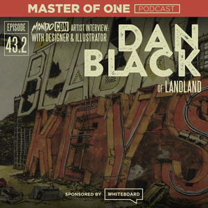 Episode 43.2: MondoCon Artist Interview: with Designer & Illustrator Dan Black