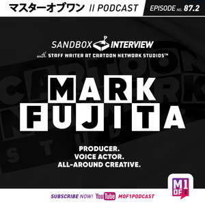 Episode 87.2: Sandbox Interview - with Staff Writer at Cartoon Network Studios™ Mark Fujita