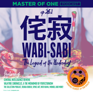 Episode 26.1: Wabi-sabi: The Legend of the Underdog! - with Tom Whalen