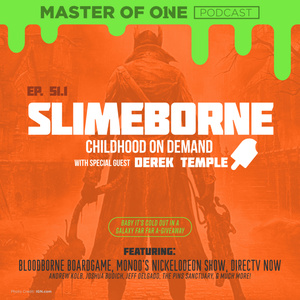 Episode 51.1: Slimeborne - Childhood On Demand - with Guest Derek Temple