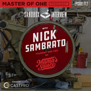 Episode 77.2: Sandbox Interview - with Founder and CEO of Mama's Sauce Nick Sambrato