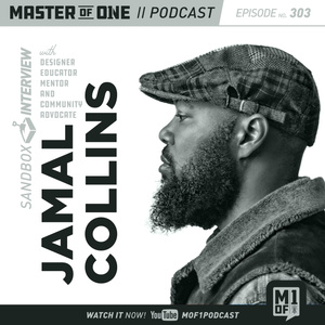 Episode 303: Sandbox Interview with Designer, Educator, Mentor and Community Advocate Jamal Collins