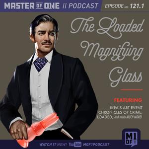 Episode 121.1: The Loaded Magnifying Glass
