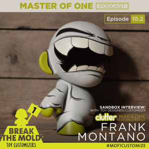 Episode 10.2: Sandbox Interview - with Toy Designer/Customizer Frank Montano