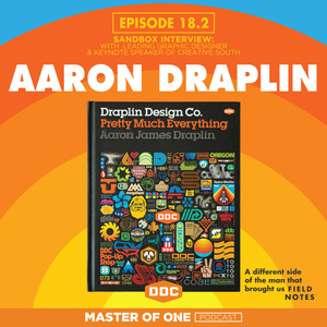 Episode 18.2:  Sandbox Interview – with Graphic Designer Aaron James Draplin