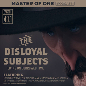 Episode 43.1: The Disloyal Subjects - Living on Borrowed Time