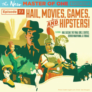Episode 7.1: Hail, Movies, Games, and Hipsters!