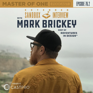Episode 76.2: Extended Sandbox Interview - with Mark Brickey (Host of Adventures in Design)
