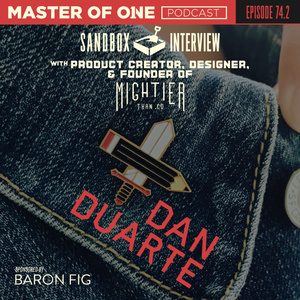 Episode 74.2:  Sandbox Interview - with Product Creator, Designer and Founder of Mightier Than Co. Dan Duarte
