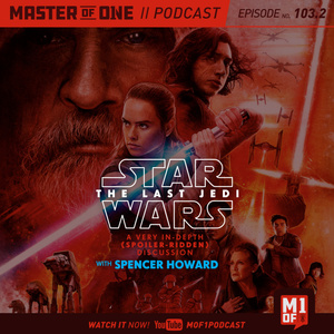 Episode 103.2: Star Wars: The Last Jedi: A Very In-Depth (Spoiler Ridden) Discussion with Spencer Howard